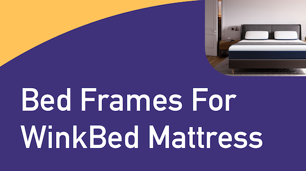 Bed Frames for WinkBed Mattress