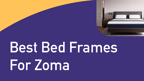 Best Bed Frames for Zoma