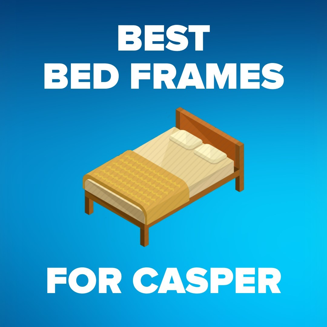 7 Best Bed Frames For Casper Mattress 2019 Updated